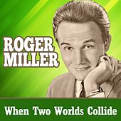 When Two Worlds Collide de Roger Miller