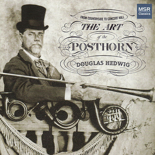 The Art of the Posthorn - From Countryside to Concert Hall by Douglas Hedwig