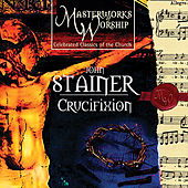 Masterworks of Worship Volume 3 - Stainer: The Crucifixion by The London Fox Choir