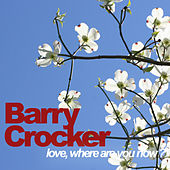 Love, Where Are You Now by Barry Crocker