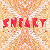 I Ain't over You von Sneaky Sound System
