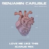 Love Me Like This (Icarus Mix) by Benjamin Carlisle