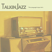 Talkin Jazz - The Language Is Jazz, Vol. 1 by Various Artists