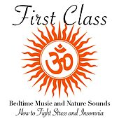 First Class - Bedtime Music with Nature Sounds to Have a Wonderful Sleep, fighting Stress and Insomnia by Various Artists