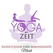 Yoga-Zeit - Wohltuende und beruhigende Musik für Yoga-Kurse, Yoga-Posen eine entspannte Stimmung zu erzeugen von Various Artists