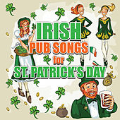 Irish Pub Songs for St Patricks Day by Various Artists