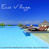 Eco Village - Eco Spa Ambient Relaxing Music for Massage, Yoga & Spa Relaxation by Various Artists
