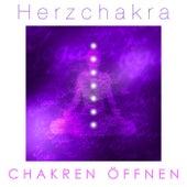Herzchakra - Musik für Geistiges Heilen und Chakren Öffnen von Various Artists