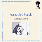 All Day Lazing de Francoise Hardy