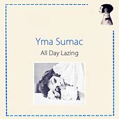 All Day Lazing von Yma Sumac