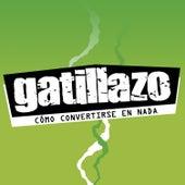 Cómo Convertirse en Nada - Single von Gatillazo