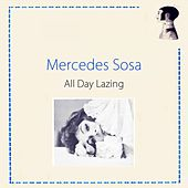 All Day Lazing by Mercedes Sosa