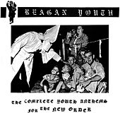 The Complete Youth Anthems For The New Order de Reagan Youth
