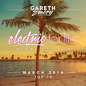 Electric For Life Top 10 - March 2016 (By Gareth Emery) (Miami Edition) van Various Artists