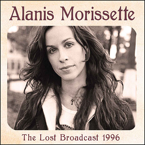 The Lost Broadcast 1996 (Live) by Alanis Morissette