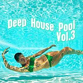 Deep House Pool, Vol. 3 by Various Artists