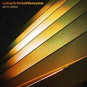 Looking for the Gold Masterpieces (Remastered) by Betty Carter