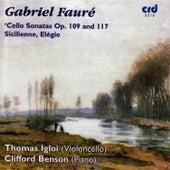 Fauré: Cello Sonatas Op. 109 and 117, Sicilienne, Elégie by Thomas Igloi