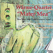 Mater Mea. New Baltic and Nordic Chamber Music by Wärme-Quartet