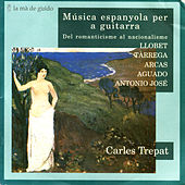 Llobet / Tàrrega / Arcas / Aguado / Antonio José: Spanish Music for Guitar by Carles Trepat