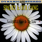 Sunday Will Never Be The Same by Spanky & Our Gang