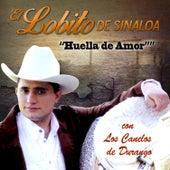Huella de Amor by El Lobito De Sinaloa
