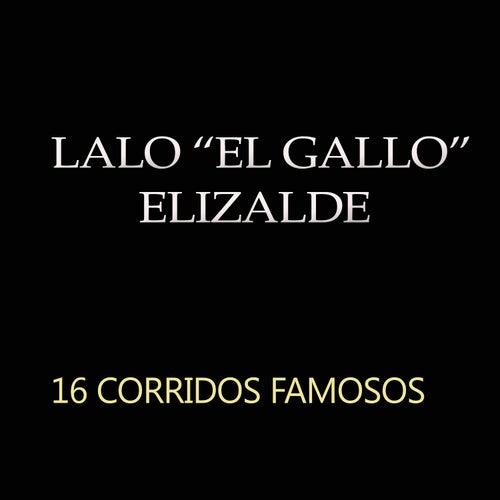 16 Corridos Famosos by Lalo El Gallo Elizalde
