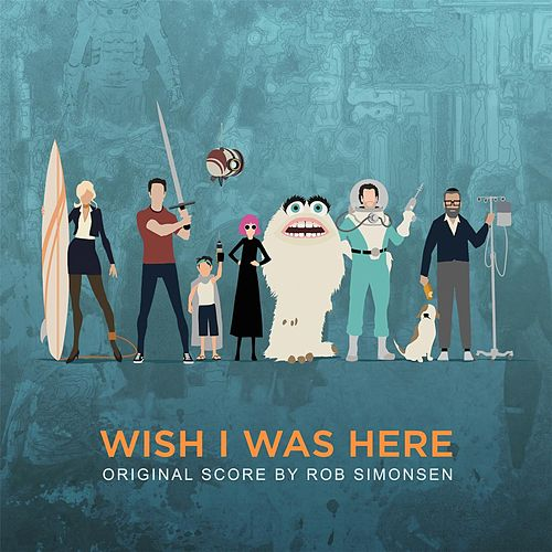 Wish I Was Here (Original Motion Picture Score) by Rob Simonsen