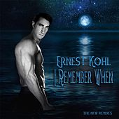 I Remember When: The New Remixes by Ernest Kohl
