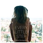 Every Little Step by Dylan Mondegreen