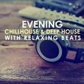 Evening Chillhouse & Deep House with Relaxing Beats de Various Artists