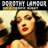 On a Tropic Night (25 Wonderfull Hits And Songs) by Dorothy Lamour