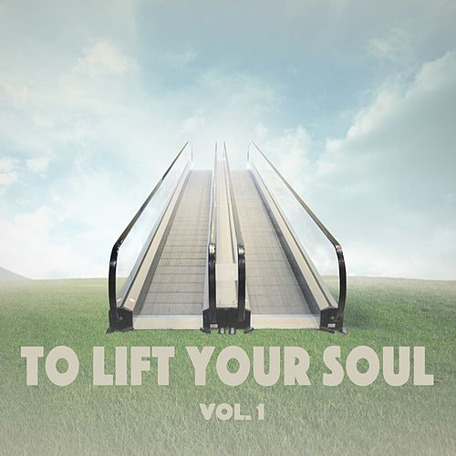 To Lift Your Soul, Vol. 1 by Various Artists