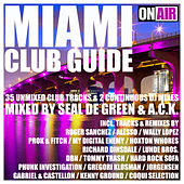 Miami Club Guide (Mixed By Seal De Green & A.C.K.) (33 Unmixed Club Tracks & 2 Continuous DJ Mixes) de Various Artists