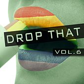 Drop That, Vol. 6 von Various Artists