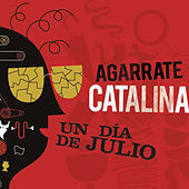 Un Día de Julio de Agarrate Catalina
