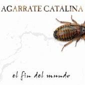 El Fin del Mundo de Agarrate Catalina