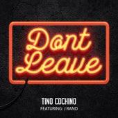 Don't Leave (feat. J Rand) - Single von Tino Cochino