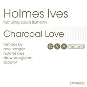 Charcoal Love: The Remixes by Holmes Ives