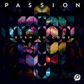 Passion: Even So Come von Passion