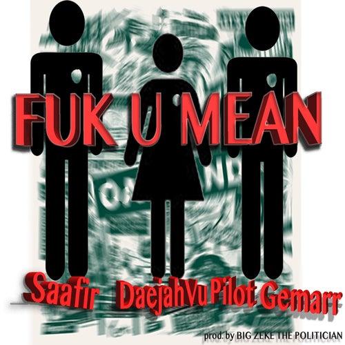 Fuk U Mean (feat. Daejah Vu & Pilot Gemarr) - Single by Saafir