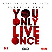 Y.O.L.O. (You Only Live Once) von Magnolia Chop