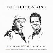 In Christ Alone: The Songs of Stuart Townend & Keith Getty von Various Artists