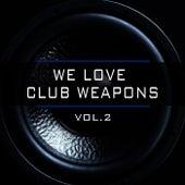 We Love Club Weapons, Vol. 2 von Various Artists