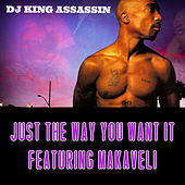 Just The Way You Want It: California Love... (feat. Makaveli & 2Pac) - Single by Dj King Assassin