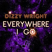 Everywhere I Go - Single de Dizzy Wright