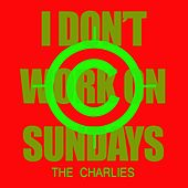 I Don't Work on Sundays von Charlies