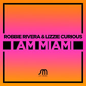 I Am Miami by Robbie Rivera