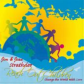 Reach out Children: Change the World with Love by Jim