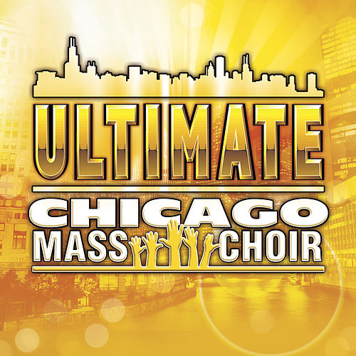 Ultimate Chicago Mass Choir by Chicago Mass Choir